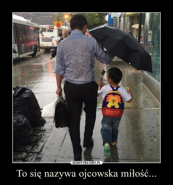 To się nazywa ojcowska miłość... –