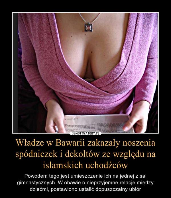 Władze w Bawarii zakazały noszenia spódniczek i dekoltów ze względu na islamskich uchodźców – Powodem tego jest umieszczenie ich na jednej z sal gimnastycznych. W obawie o nieprzyjemne relacje między dziećmi, postawiono ustalić dopuszczalny ubiór