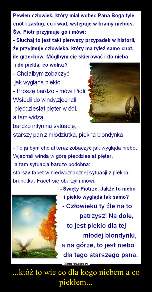 ...któż to wie co dla kogo niebem a co piekłem... –