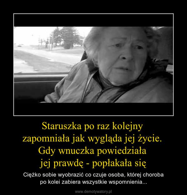 Staruszka po raz kolejny zapomniała jak wygląda jej życie. Gdy wnuczka powiedziała jej prawdę - popłakała się – Ciężko sobie wyobrazić co czuje osoba, której chorobapo kolei zabiera wszystkie wspomnienia...