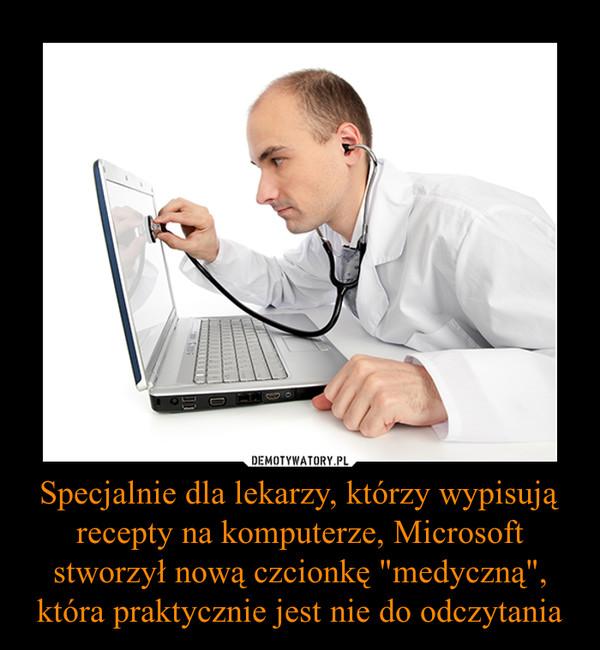 """Specjalnie dla lekarzy, którzy wypisują recepty na komputerze, Microsoft stworzył nową czcionkę """"medyczną"""", która praktycznie jest nie do odczytania –"""