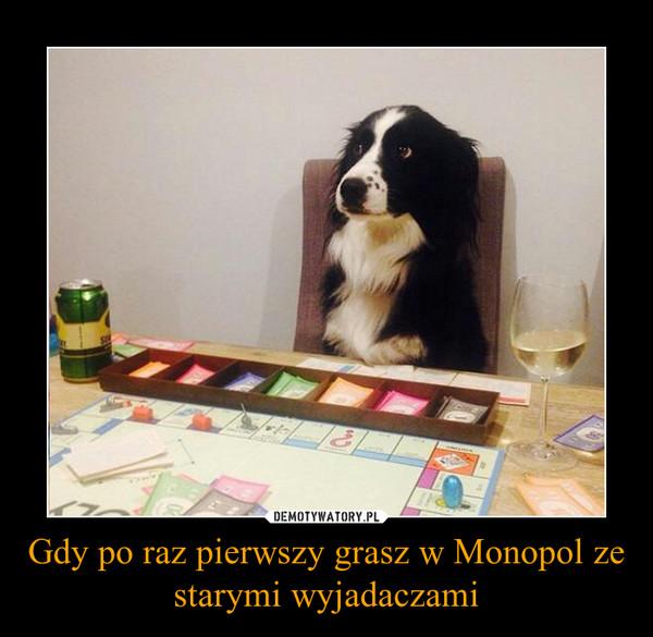 Gdy po raz pierwszy grasz w Monopol ze starymi wyjadaczami –