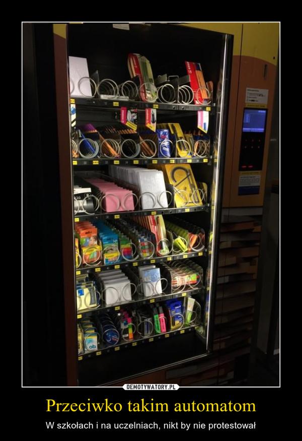 Przeciwko takim automatom – W szkołach i na uczelniach, nikt by nie protestował