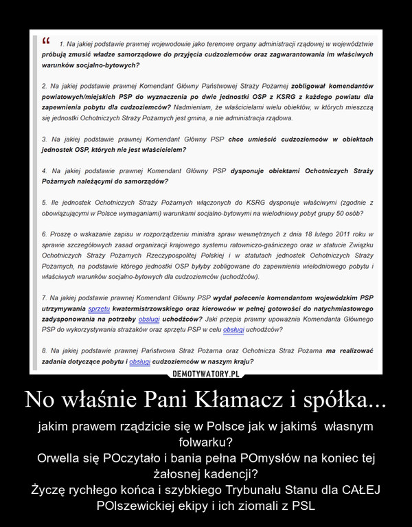 No właśnie Pani Kłamacz i spółka... – jakim prawem rządzicie się w Polsce jak w jakimś  własnym folwarku?Orwella się POczytało i bania pełna POmysłów na koniec tej żałosnej kadencji?Życzę rychłego końca i szybkiego Trybunału Stanu dla CAŁEJ POlszewickiej ekipy i ich ziomali z PSL