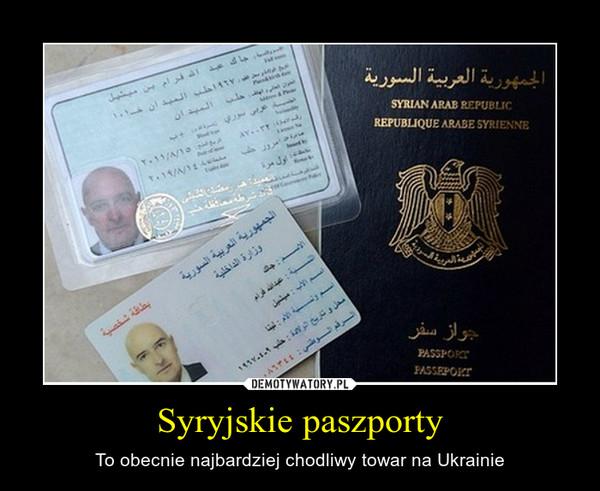 Syryjskie paszporty – To obecnie najbardziej chodliwy towar na Ukrainie