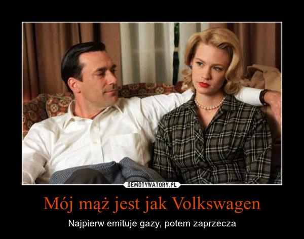 Mój mąż jest jak Volkswagen – Najpierw emituje gazy, potem zaprzecza