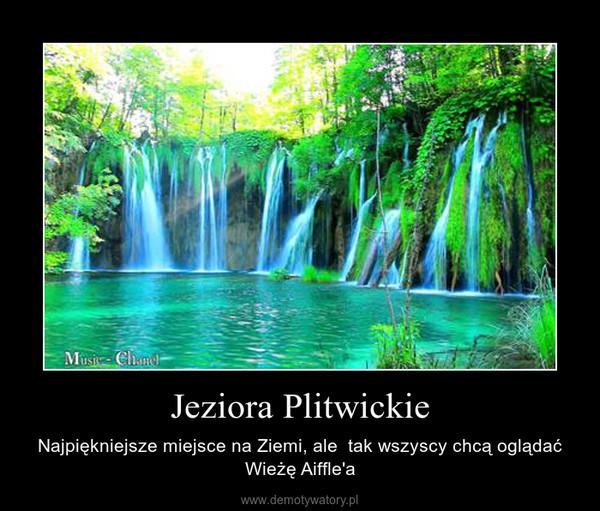 Jeziora Plitwickie – Najpiękniejsze miejsce na Ziemi, ale  tak wszyscy chcą oglądać Wieżę Aiffle'a
