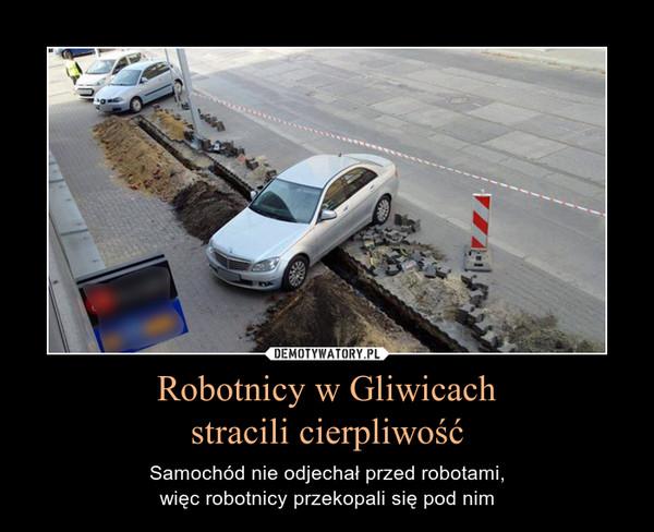 Robotnicy w Gliwicach stracili cierpliwość – Samochód nie odjechał przed robotami, więc robotnicy przekopali się pod nim
