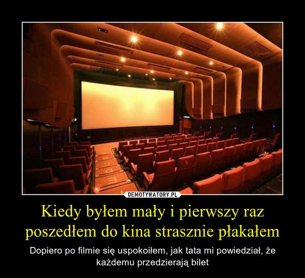 Kiedy byłem mały i pierwszy raz poszedłem do kina strasznie płakałem – Dopiero po filmie się uspokoiłem, jak tata mi powiedział, że każdemu przedzierają bilet