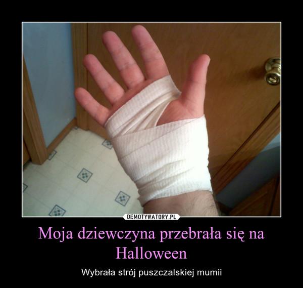 Moja dziewczyna przebrała się na Halloween – Wybrała strój puszczalskiej mumii