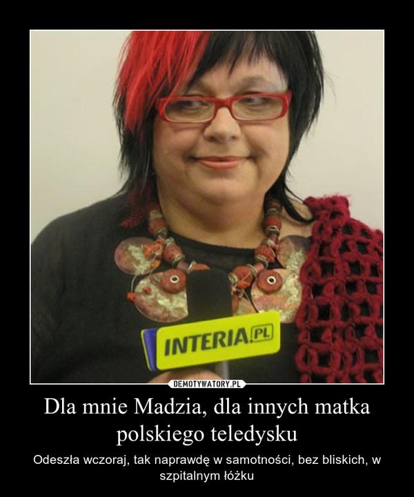 Dla mnie Madzia, dla innych matka polskiego teledysku – Odeszła wczoraj, tak naprawdę w samotności, bez bliskich, w szpitalnym łóżku