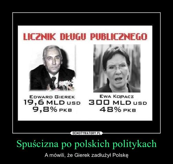 Spuścizna po polskich politykach – A mówili, że Gierek zadłużył Polskę