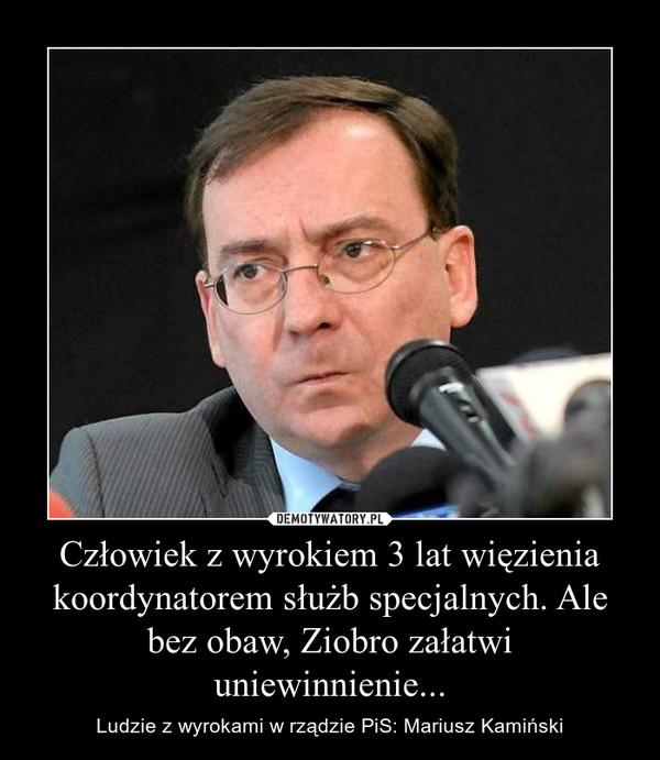 Człowiek z wyrokiem 3 lat więzienia koordynatorem służb specjalnych. Ale bez obaw, Ziobro załatwi uniewinnienie... – Ludzie z wyrokami w rządzie PiS: Mariusz Kamiński