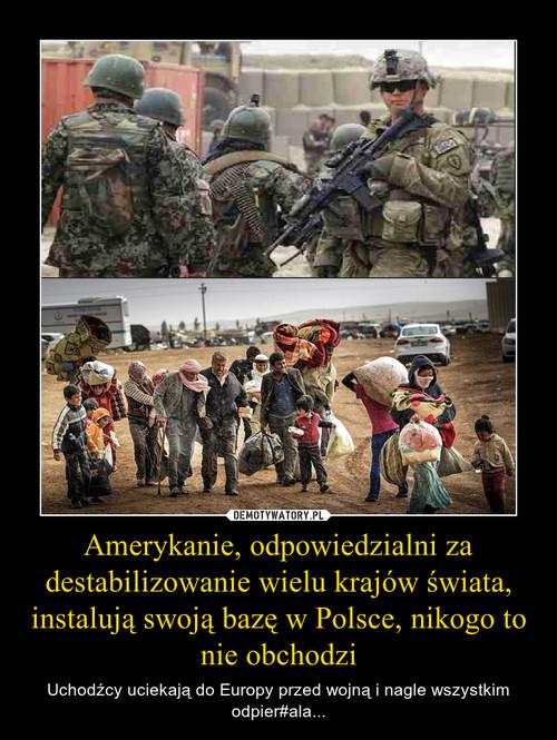 Amerykanie, odpowiedzialni za destabilizowanie wielu krajów świata, instalują swoją bazę w Polsce, nikogo to nie obchodzi