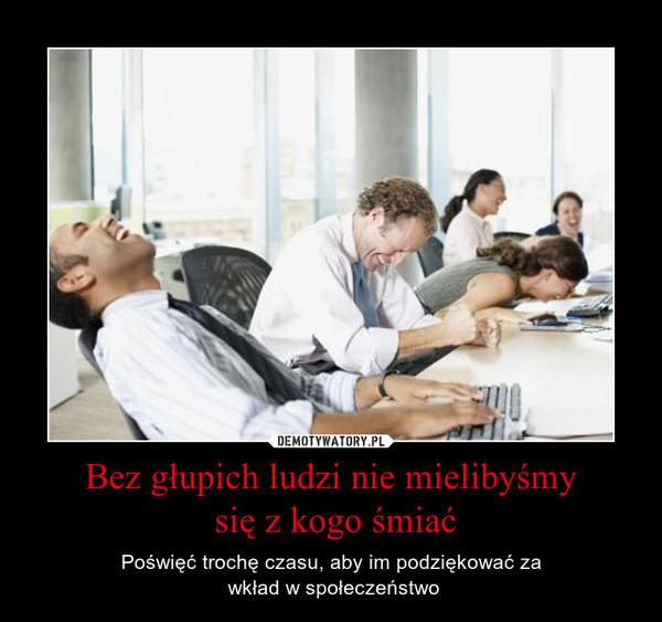 Bez głupich ludzi nie mielibyśmy się z kogo śmiać – Poświęć trochę czasu, aby im podziękować za wkład w społeczeństwo