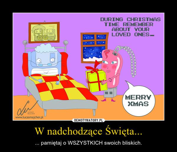 W nadchodzące Święta... – ... pamiętaj o WSZYSTKICH swoich bliskich.