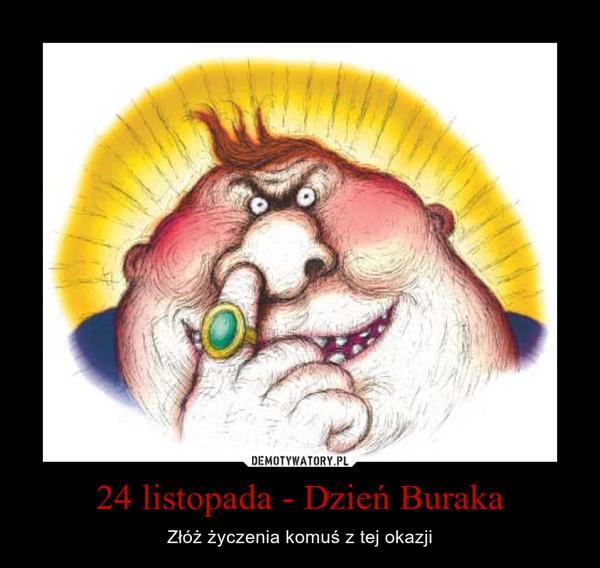 24 listopada - Dzień Buraka – Złóż życzenia komuś z tej okazji