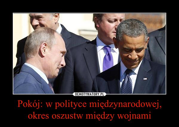 Pokój: w polityce międzynarodowej, okres oszustw między wojnami –