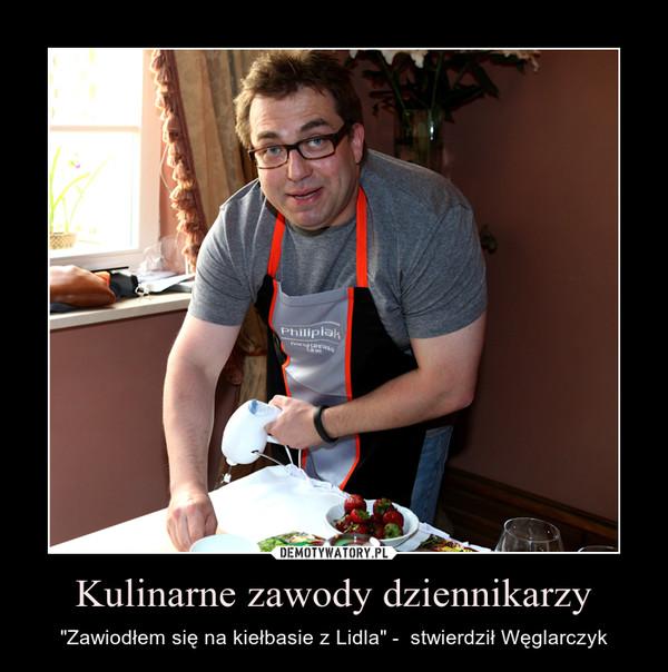 """Kulinarne zawody dziennikarzy – """"Zawiodłem się na kiełbasie z Lidla"""" -  stwierdził Węglarczyk"""
