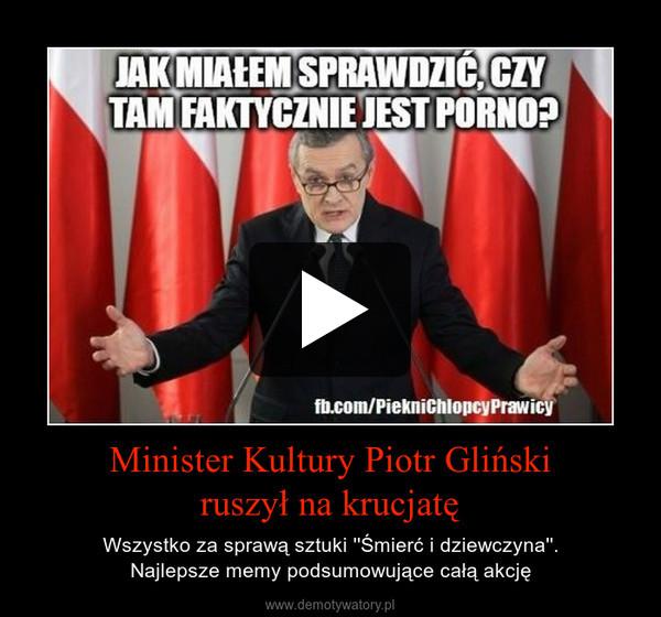 Minister Kultury Piotr Glińskiruszył na krucjatę – Wszystko za sprawą sztuki ''Śmierć i dziewczyna''.Najlepsze memy podsumowujące całą akcję