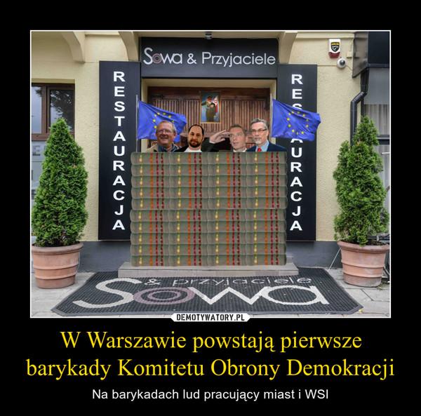 W Warszawie powstają pierwsze barykady Komitetu Obrony Demokracji – Na barykadach lud pracujący miast i WSI