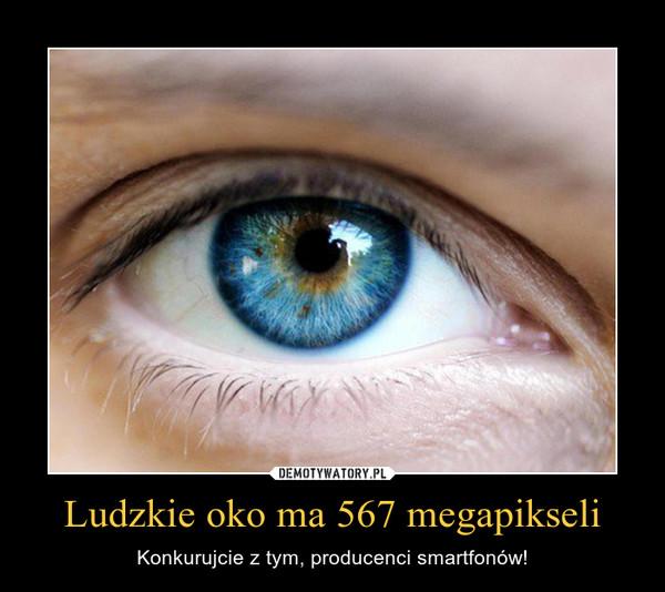 Ludzkie oko ma 567 megapikseli – Konkurujcie z tym, producenci smartfonów!