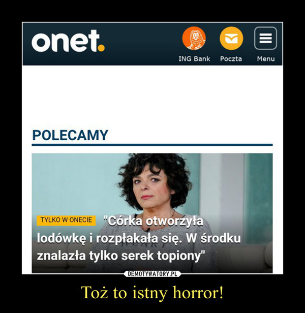 Toż to istny horror! –