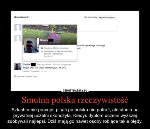 Smutna polska rzeczywistość – Szlachta nie pracuje, pisać po polsku nie potrafi, ale studia na prywatnej uczelni skończyła. Kiedyś dyplom uczelni wyższej zdobywali najlepsi. Dziś mają go nawet osoby robiące takie błędy.