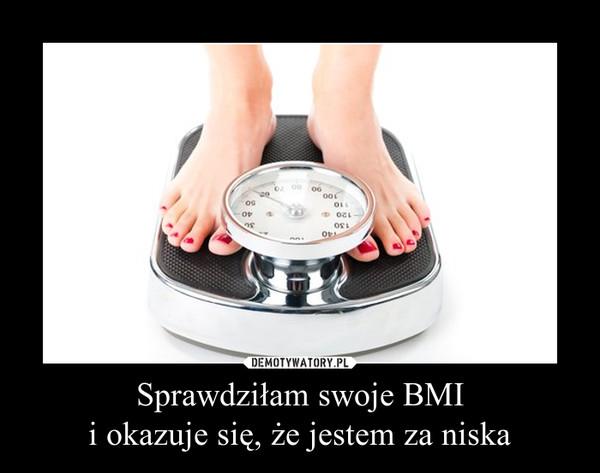 Sprawdziłam swoje BMI i okazuje się, że jestem za niska –