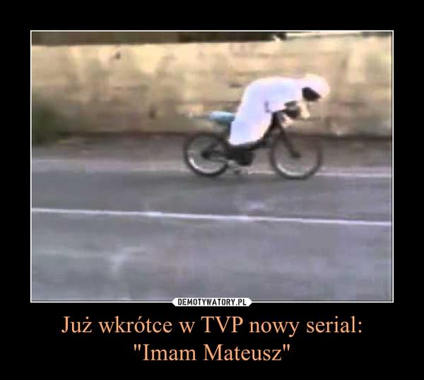 """Już wkrótce w TVP nowy serial: """"Imam Mateusz"""" –"""
