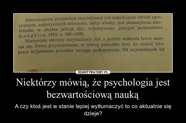 Niektórzy mówią, że psychologia jest bezwartościową nauką – A czy ktoś jest w stanie lepiej wytłumaczyć to co aktualnie się dzieje?