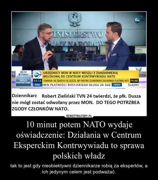10 minut potem NATO wydaje oświadczenie: Działania w Centrum Eksperckim Kontrwywiadu to sprawa polskich władz – tak to jest gdy nieobiektywni dziennikarze robią za ekspertów, a ich jedynym celem jest podważać.