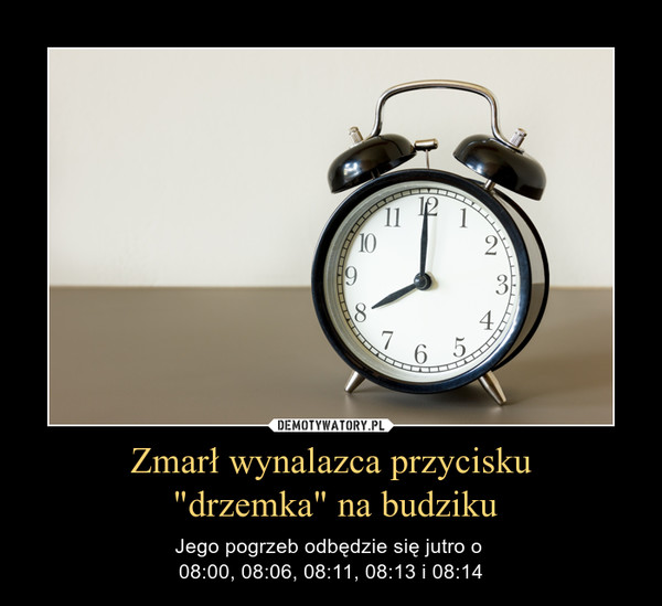 """Zmarł wynalazca przycisku """"drzemka"""" na budziku – Jego pogrzeb odbędzie się jutro o 08:00, 08:06, 08:11, 08:13 i 08:14"""