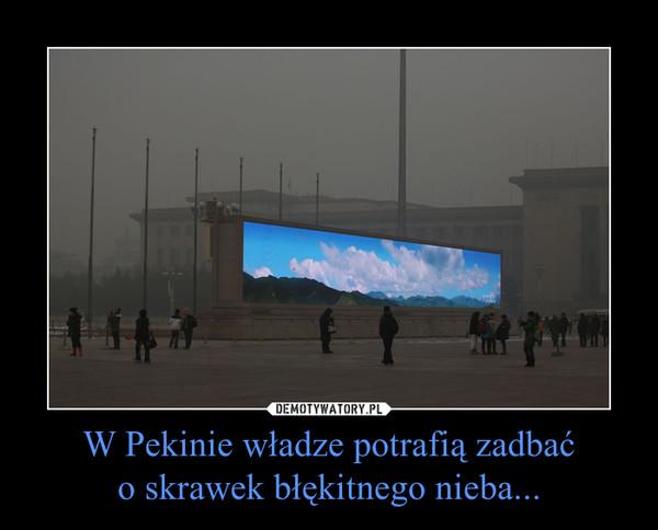 W Pekinie władze potrafią zadbaćo skrawek błękitnego nieba... –
