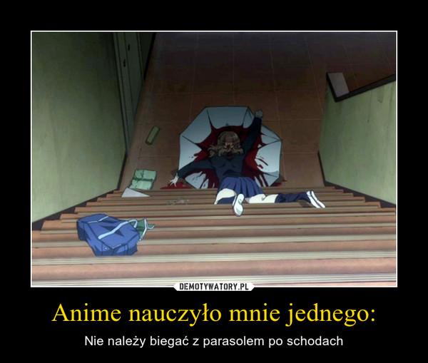 Anime nauczyło mnie jednego: – Nie należy biegać z parasolem po schodach