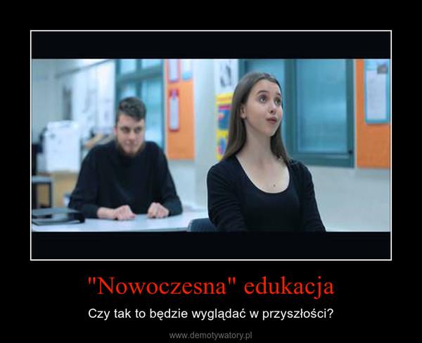 """""""Nowoczesna"""" edukacja – Czy tak to będzie wyglądać w przyszłości?"""