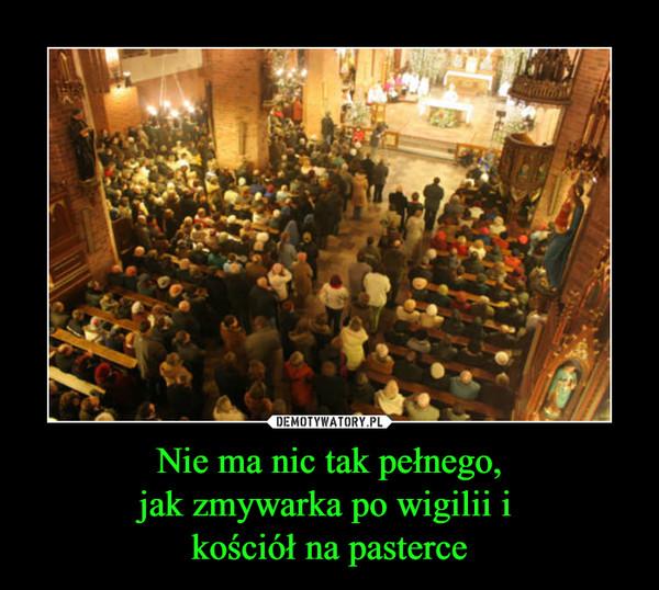 Nie ma nic tak pełnego,jak zmywarka po wigilii i kościół na pasterce –