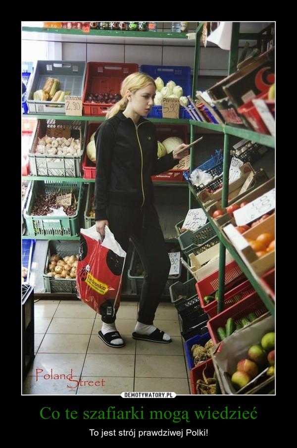 Co te szafiarki mogą wiedzieć – To jest strój prawdziwej Polki!