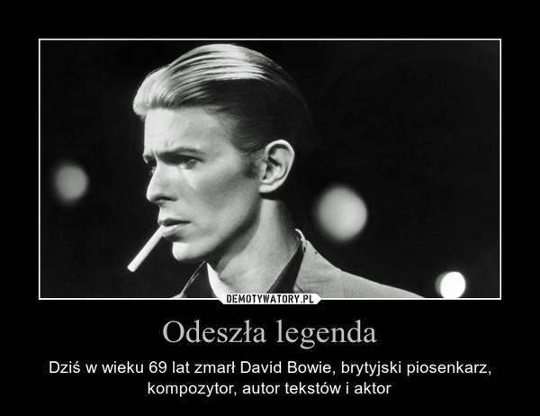 Odeszła legenda – Dziś w wieku 69 lat zmarł David Bowie, brytyjski piosenkarz, kompozytor, autor tekstów i aktor