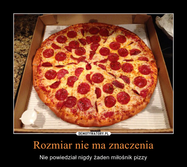 Rozmiar nie ma znaczenia – Nie powiedział nigdy żaden miłośnik pizzy