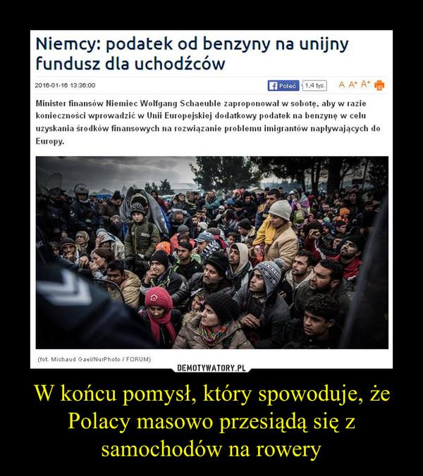 W końcu pomysł, który spowoduje, że Polacy masowo przesiądą się z samochodów na rowery –