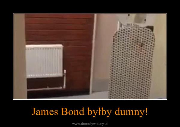 James Bond byłby dumny! –
