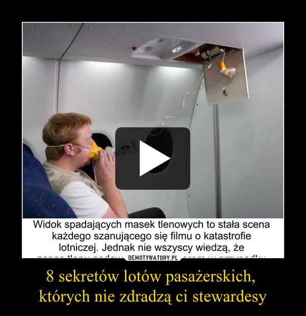 8 sekretów lotów pasażerskich, których nie zdradzą ci stewardesy –