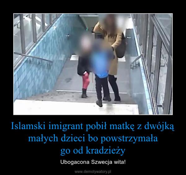 Islamski imigrant pobił matkę z dwójką małych dzieci bo powstrzymałago od kradzieży – Ubogacona Szwecja wita!