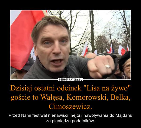 """Dzisiaj ostatni odcinek """"Lisa na żywo"""" goście to Wałęsa, Komorowski, Belka, Cimoszewicz. – Przed Nami festiwal nienawiści, hejtu i nawoływania do Majdanu za pieniądze podatników."""