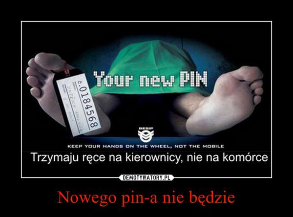 Nowego pin-a nie będzie –