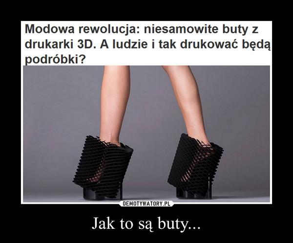 Jak to są buty... –