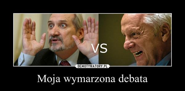 Moja wymarzona debata –