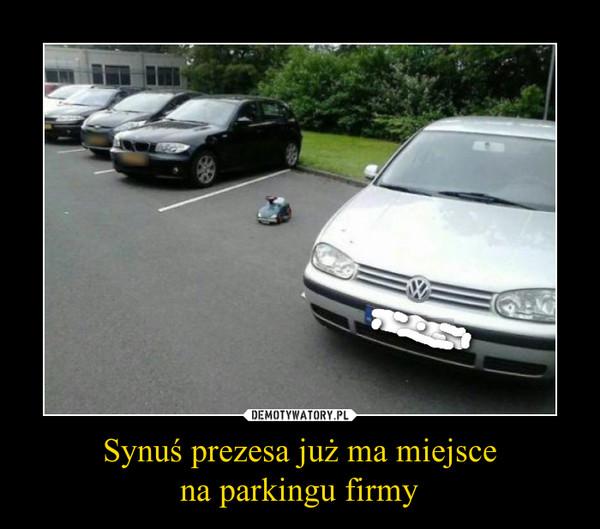 Synuś prezesa już ma miejscena parkingu firmy –