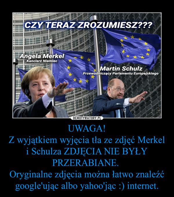 UWAGA!Z wyjątkiem wyjęcia tła ze zdjęć Merkel i Schulza ZDJĘCIA NIE BYŁY PRZERABIANE. Oryginalne zdjęcia można łatwo znaleźć google'ując albo yahoo'jąc :) internet. –